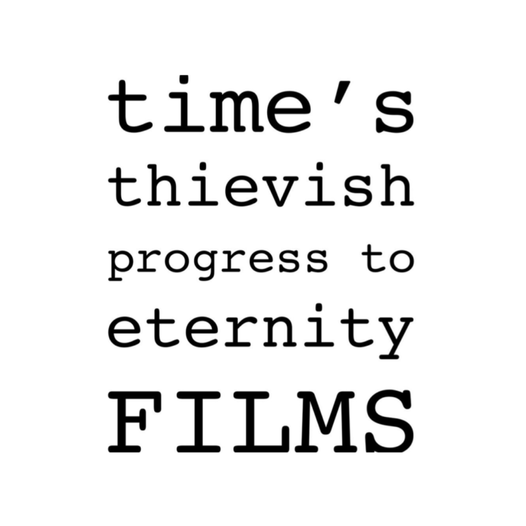 time's thievish progress to eternity FILMS